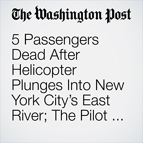 5 Passengers Dead After Helicopter Plunges Into New York City's East River; The Pilot Survived copertina