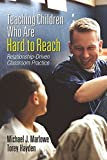 Teaching Children Who Are Hard to Reach: Relationship-Driven Classroom Practice (NULL) (English Edition)