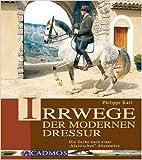 Irrwege der modernen Dressur: Die Suche nach der klassischen Alternative (Cadmos Pferdebuch) ( 1. Oktober 2009 )