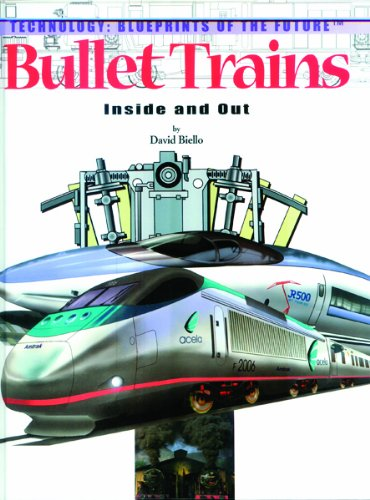Bullet Trains: Inside and Out (Technology--blueprints of the Future)