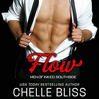Flow     Men of Inked: Southside, Book 2              Written by:                                                                                                                                 Chelle Bliss                               Narrated by:                                                                                                                                 Wen Ross,                                                                                        Kai Kennicott                      Length: 5 hrs and 57 mins     1 rating     Overall 5.0