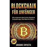 BLOCKCHAIN FÜR ANFÄNGER: Alles wissenswerte über Bitcoins, Blockchain, Kryptowährungen, Smart Contracts, Wallet... (German Edition)
