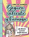 SEGURA, VALIENTE Y HERMOSA: ¡50 diseños y frases inspiradoras! - Libro de colorear para niñas: Const...