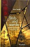 Stirb und werde: Rosenkreuzermotive in unserer Zeit - Anna Seydel