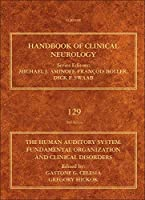 The Human Auditory System: Fundamental Organization and Clinical Disorders (Volume 129) (Handbook of Clinical Neurology, Volume 129)
