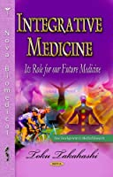 Integrative Medicine: Its Role for Our Future Medicine (New Developments in Medical Research: Health Care in Transition)