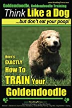 Goldendoodle, Goldendoodle Training   Think Like a Dog ~ But Don't Eat Your Poop!: Here's EXACTLY How To TRAIN Your Goldendoodle