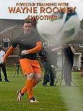 Fivestar Training with Wayne Rooney: Shooting