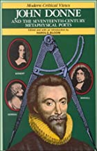 John Donne and the Seventeenth-Century Metaphysical Poets (Bloom's Modern Critical Views)