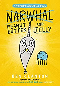 Peanut Butter and Jelly (Narwhal and Jelly 3): Funniest children's graphic novel of 2019 for readers aged 5+ by [Ben Clanton]
