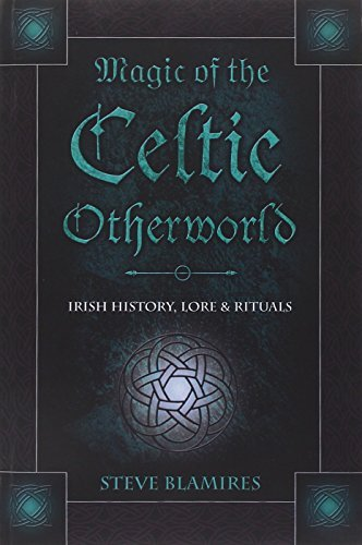 Magic of the Celtic Otherworld: Irish History, Lore & Rituals: Irish History, Lore and Rituals (Llewellyn's Celtic Wisdom)