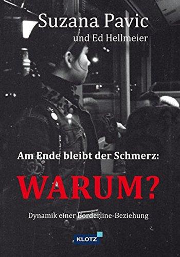 Am Ende bleibt der Schmerz und die Frage WARUM: Dynamik einer Borderline-Beziehung