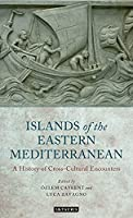 Islands of the Eastern Mediterranean: A History of Cross-Cultural Encounters (International Library of Ethnicity, Identity and Culture)