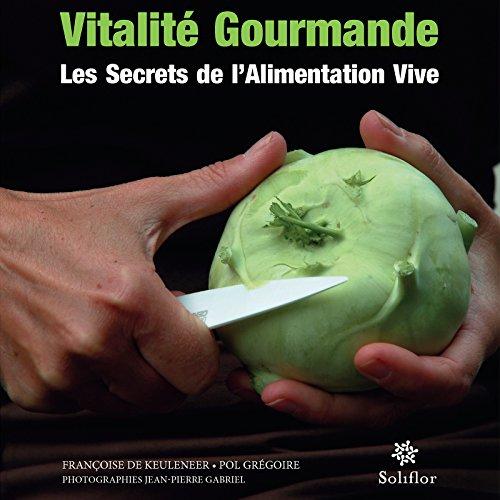 Vitalité gourmande: Les secrets de l'alimentation vive (FRANCOISE BLOUARD) (French Edition)
