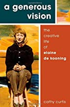 A Generous Vision: The Creative Life of Elaine de Kooning (Cultural Biographies)