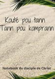 Kouté Pou Tann, Tann Pou Komprann   Créole   Carnet de Note du disciple de Christ   Notebook Chrétien: Prédication   Sermon   Notes Personnelles   Développement spirituel