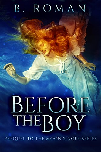Book: Before The Boy - The Prequel To The Moon Singer Trilogy by B. Roman