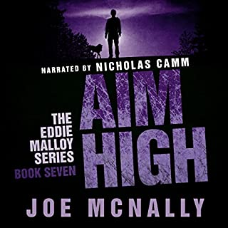 Aim High     The Eddie Malloy Series, Book 7              By:                                                                                                                                 Joe McNally                               Narrated by:                                                                                                                                 Nicholas Camm                      Length: 9 hrs and 4 mins     10 ratings     Overall 4.7