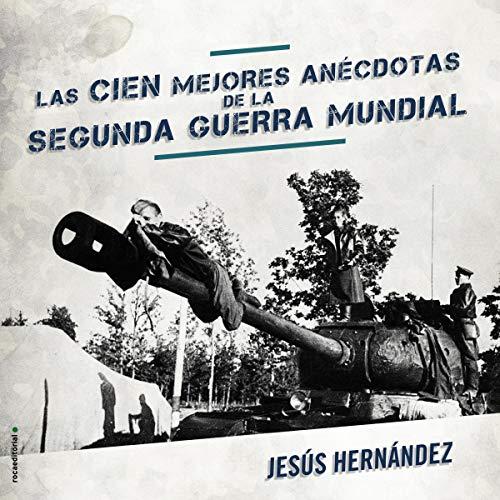 Diseño de la portada del título Las cien mejores anécdotas de la Segunda Guerra Mundial