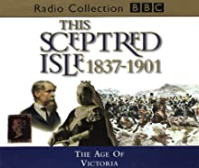 This Sceptred Isle, Vol. 10: The Age of Victoria 1837-1901