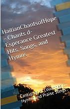 HaitianChantsofHope - Chants d-Esperance Greatest Hits, Songs, and Hymns: Les Cantiques Favoris des Chants d-Esperance Fra...
