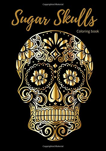 Sugar Skulls: Art Activities By Day Of The Death Coloring Book For Adults