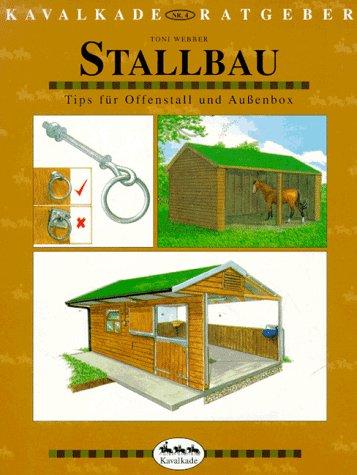 Stallbau: Tips für Offenstall und Aussenbox (Kavalkade-Ratgeber, Band 4)