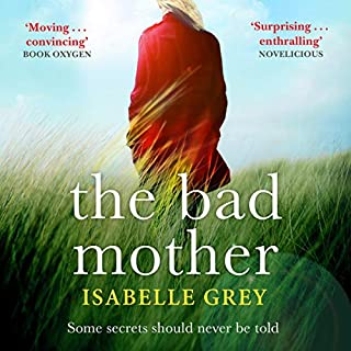 The Bad Mother                   By:                                                                                                                                 Isabelle Grey                               Narrated by:                                                                                                                                 Charlotte Strevens                      Length: 10 hrs and 32 mins     51 ratings     Overall 3.8