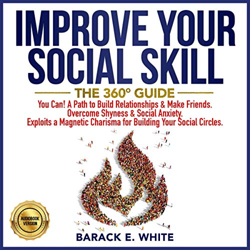 Improve Your Social Skills: The 360° Guide Audiobook By Barack E. White cover art