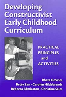 Developing Constructivist Early Childhood Curriculum: Practical Principals and Activities