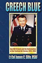 Creech Blue - Gen. Bill Creech and the Reformation of the Tactical Air Forces, 1978-1984
