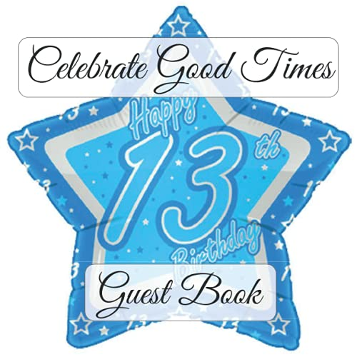 Celebrate Good Times: 13th Birthday Best Wishes Guest Sign in Book for Family & Friends to Write in. Perfect Keepsake & Gift Log for Girls, Boys, ... Teens & Adults for Treasured Memories