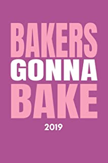 Bakers Gonna Bake 2019: Funny Baking Diary For The New Year (Weekly Calendar Agenda and Goal Planner With Positive Quote For Someone Who Loves To Bake)