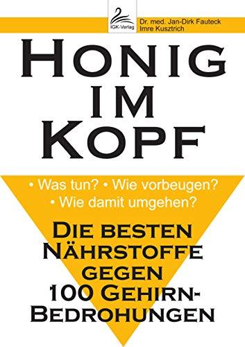Honig im Kopf: • Was tun? • Wie vorbeugen? • Wie damit umgehen? Die besten Nährstoffe gegen 100 Gehirn-Bedrohungen (German Edition)