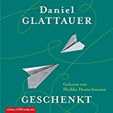 """""""Geschenkt"""" von Daniel Glattauer"""