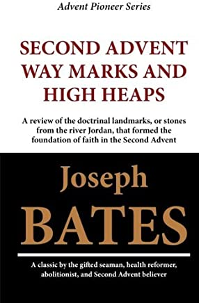 Second Advent Way Marks and High Heaps by Joseph Bates (2012-01-02)