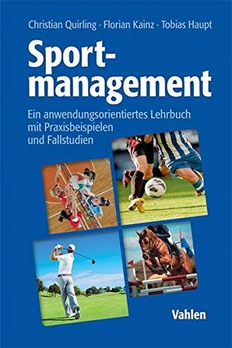 Sportmanagement: Ein anwendungsorientiertes Lehrbuch mit Praxisbeispielen und Fallstudien