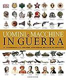 Uomini e macchine in guerra. La tecnologia e le culture attraverso millenni di conflitti. ...