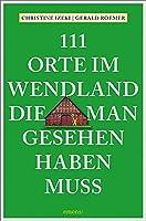 111 Orte im Wendland, die man gesehen haben muss: Reisefuehrer