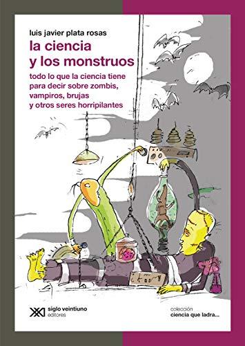 La ciencia y los monstruos: Todo lo que la ciencia tiene para...