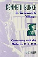 Kenneth Burke in Greenwich Village: Conversing With the Moderns, 1915-1931 (Wisconsin Project on American Writers)
