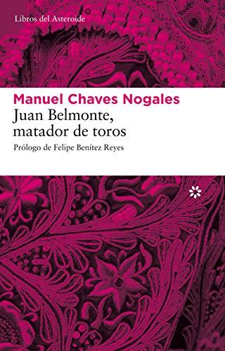 Juan Belmonte, matador de toros: Su vida y sus hazañas