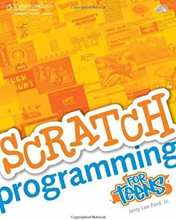 Scratch Programming for Teens by Jr. Jerry Lee Ford(2008-06-25)