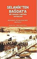 Selanik'ten Bagdat'a - Bir Osmanli Zabitinin Hatiralari