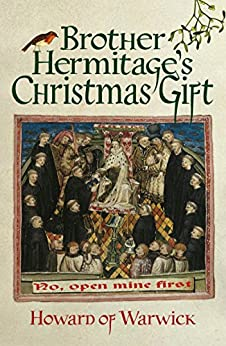 Brother Hermitage's Christmas Gift by [Howard of Warwick]