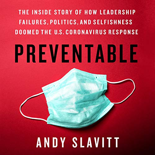 Preventable: The Inside Story of How Leadership Failures, Politics, and Selfishness Doomed the U.S. Coronavirus Response