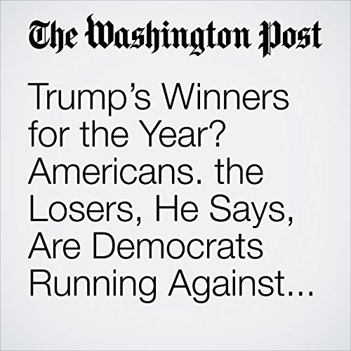 Trump's Winners for the Year? Americans. the Losers, He Says, Are Democrats Running Against Him. audiobook cover art