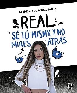Real: sé tú misma y no mires atrás de Andrea Batres