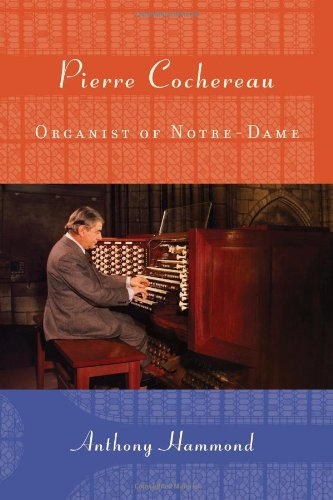 Hammond, A: Pierre Cochereau - Organist of Notre-Dame (Eastman Studies in Music, Band 91)