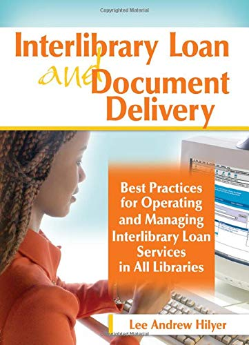 Interlibrary Loan and Document Delivery: Best Practices for Operating and Managing Interlibrary Loan Services in All Libraries
